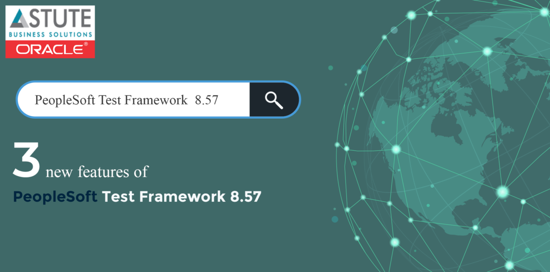 3 New Features of PeopleSoft Test Framework 8.57