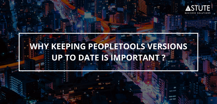 Why Keeping PeopleTools Versions Up to Date Is Important (1)